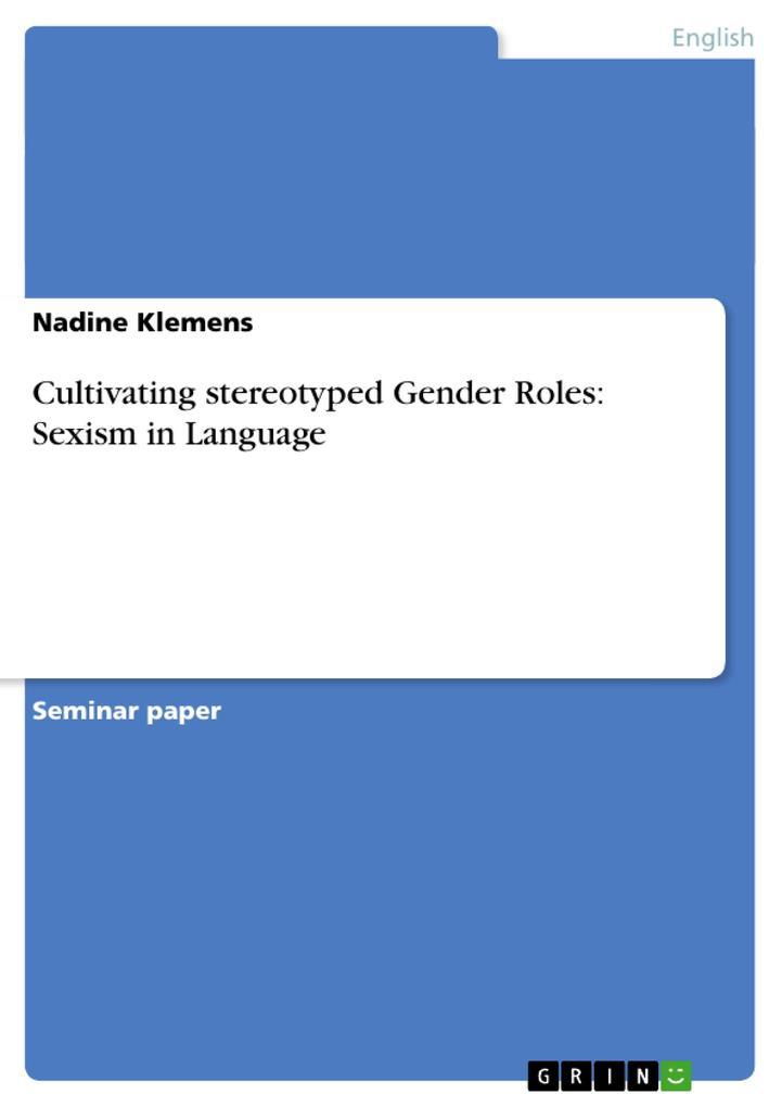 Cultivating stereotyped Gender Roles: Sexism in Language als Buch (kartoniert)