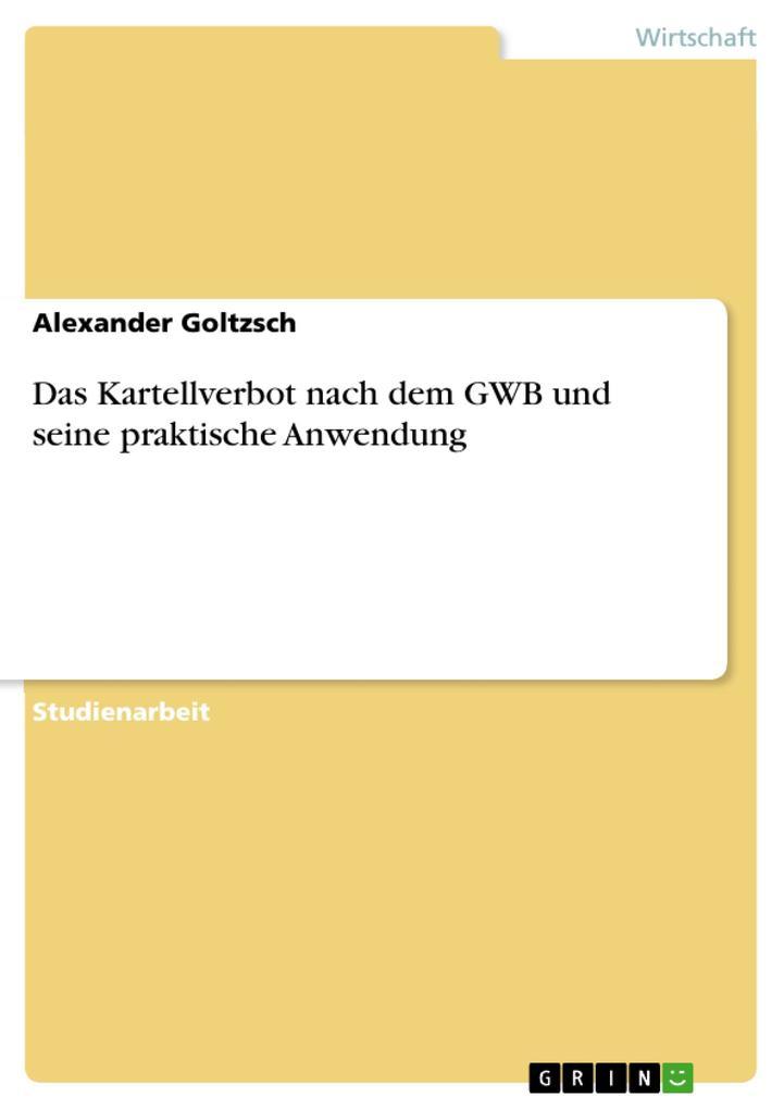 Das Kartellverbot nach dem GWB und seine praktische Anwendung als Buch (kartoniert)