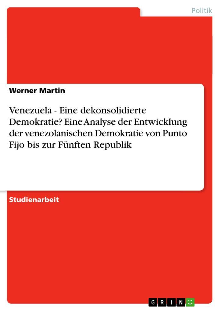 Venezuela - Eine dekonsolidierte Demokratie? Eine Analyse der Entwicklung der venezolanischen Demokratie von Punto Fijo bis zur Fünften Republik als Buch (kartoniert)