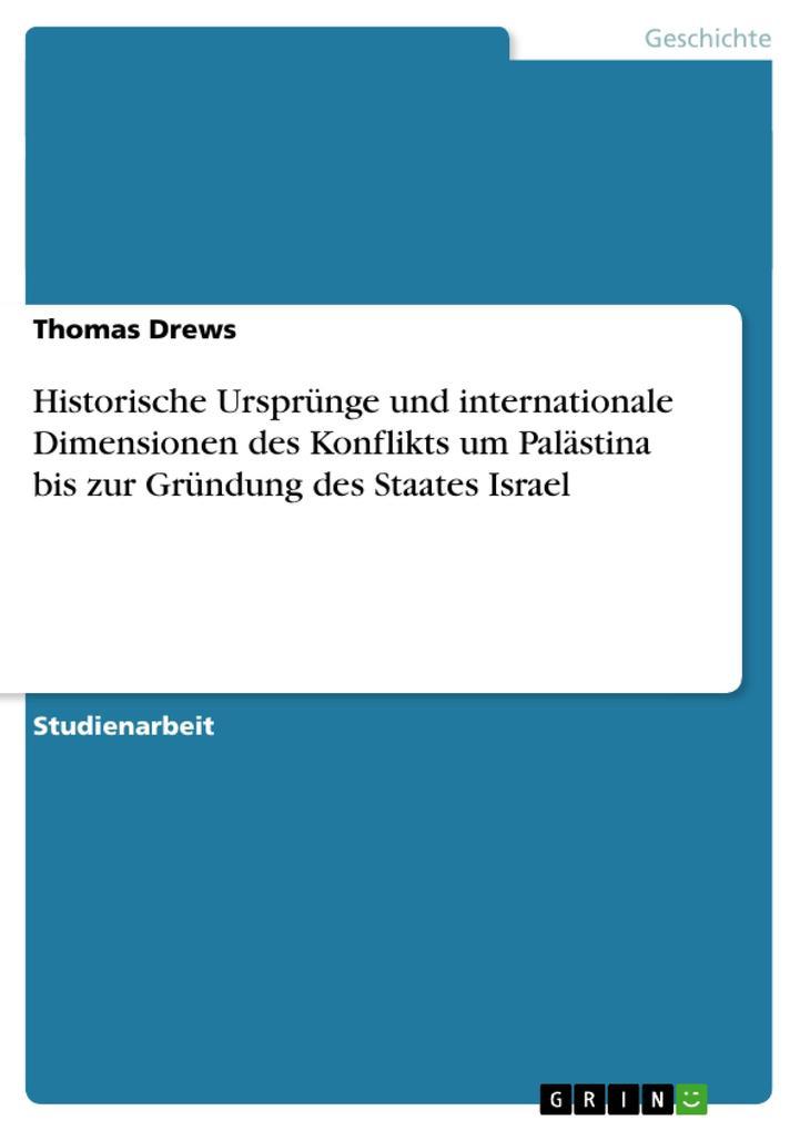 Historische Ursprünge und internationale Dimensionen des Konflikts um Palästina bis zur Gründung des als Buch (kartoniert)