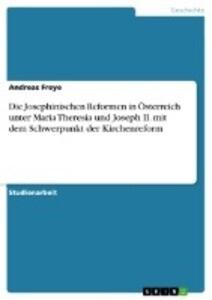 Die Josephinischen Reformen in Österreich unter Maria Theresia und Joseph II. mit dem Schwerpunkt der Kirchenreform als Buch (kartoniert)