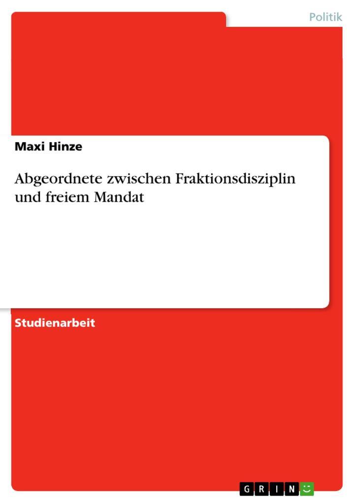 Abgeordnete zwischen Fraktionsdisziplin und freiem Mandat als Buch (kartoniert)