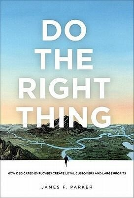 Do the Right Thing: How Dedicated Employees Create Loyal Customers and Large Profits als Buch (gebunden)
