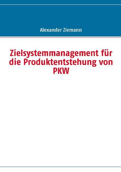 Zielsystemmanagement für die Produktentstehung von PKW als Buch (kartoniert)