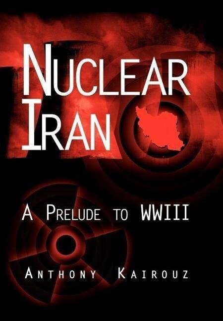 Nuclear Iran: A Prelude to Wwiii als Buch (gebunden)
