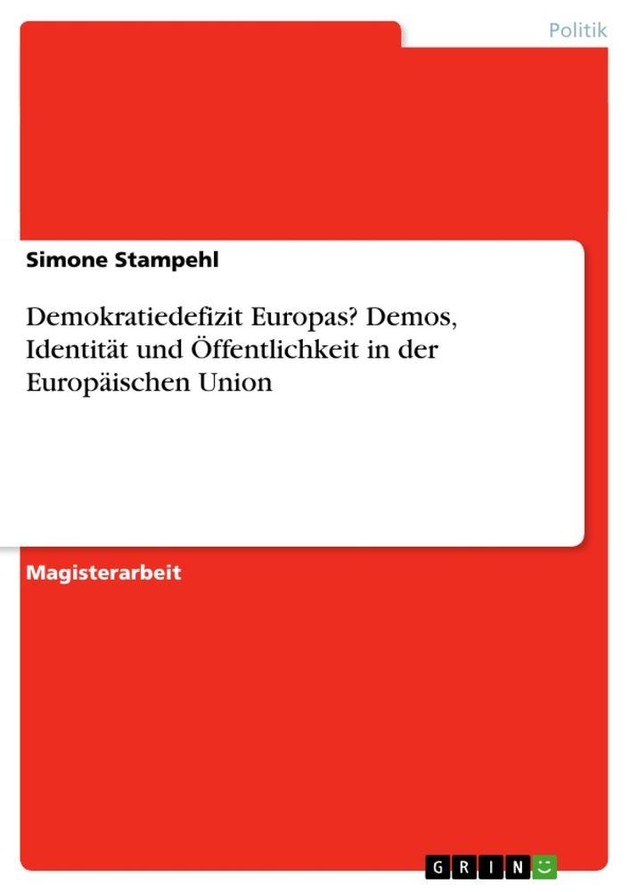 Demokratiedefizit Europas? Demos, Identität und Öffentlichkeit in der Europäischen Union als Taschenbuch
