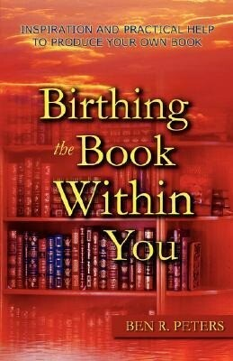 Birthing the Book Within You: Inspiration and Practical Help to Produce Your Own Book als Taschenbuch