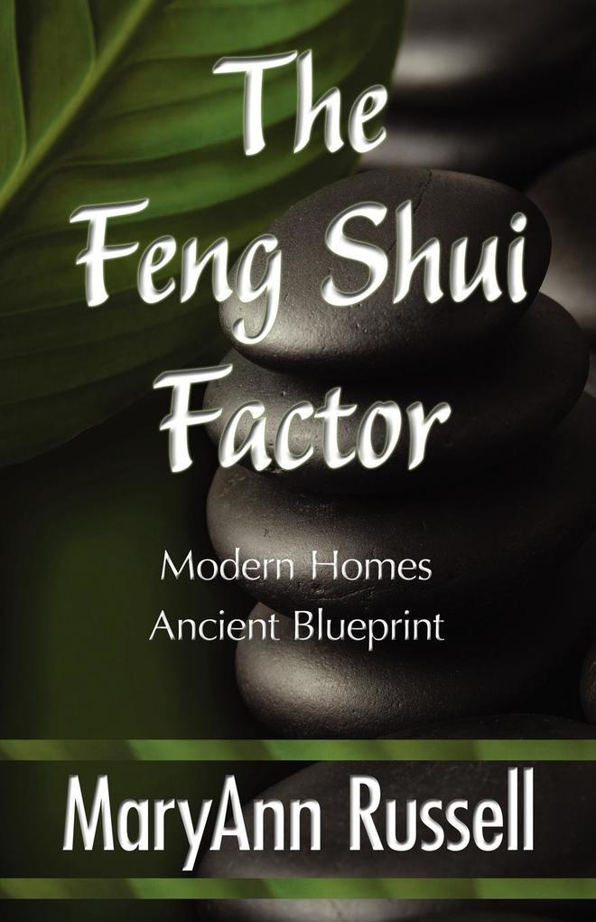 The Feng Shui Factor; Modern Homes, Ancient Blueprint als Taschenbuch