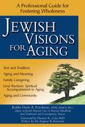 Jewish Visions for Aging: A Professional Guide for Fostering Wholeness