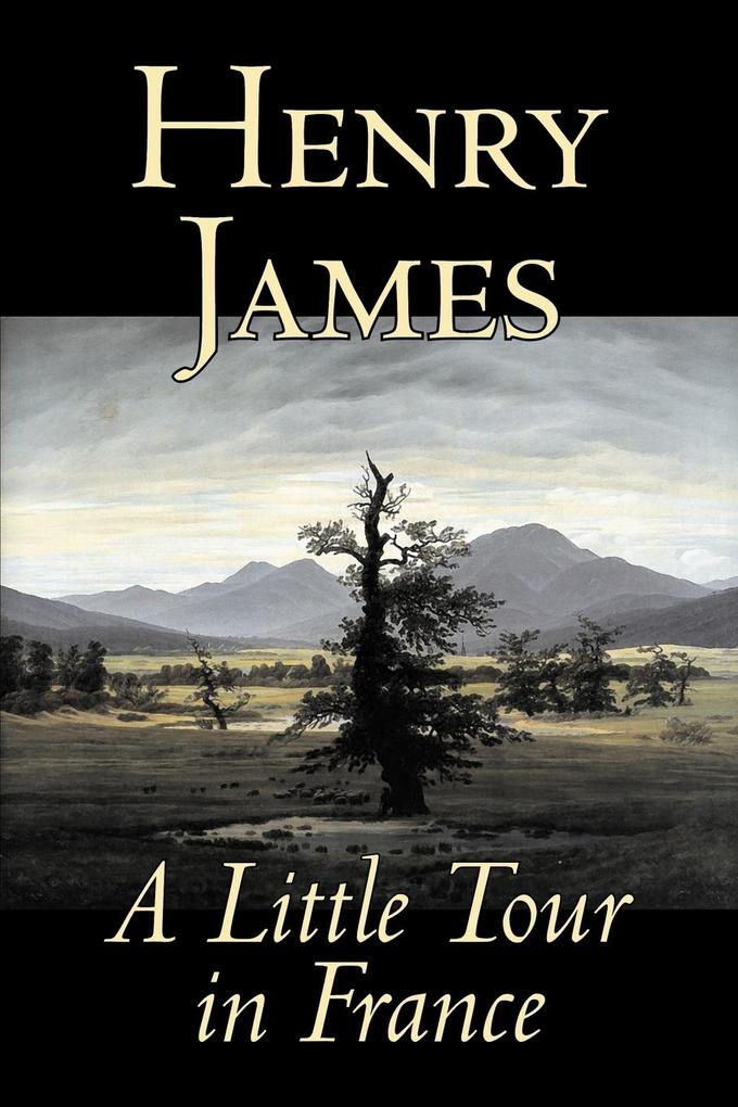 A Little Tour in France by Henry James, Fiction, Classics, Literary als Taschenbuch