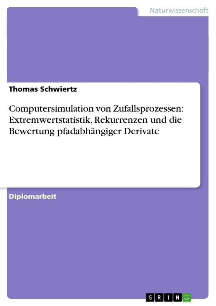 Computersimulation von Zufallsprozessen: Extremwertstatistik, Rekurrenzen und die Bewertung pfadabhängiger Derivate als Taschenbuch