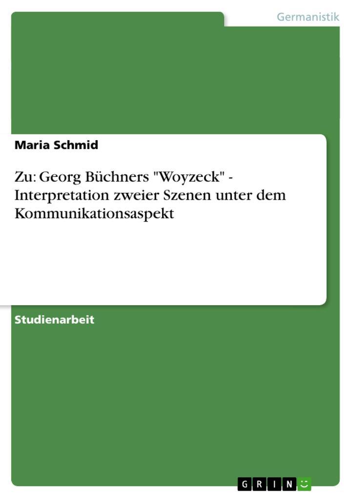 """Zu: Georg Büchners """"Woyzeck"""" - Interpretation zweier Szenen unter dem Kommunikationsaspekt als Buch (kartoniert)"""
