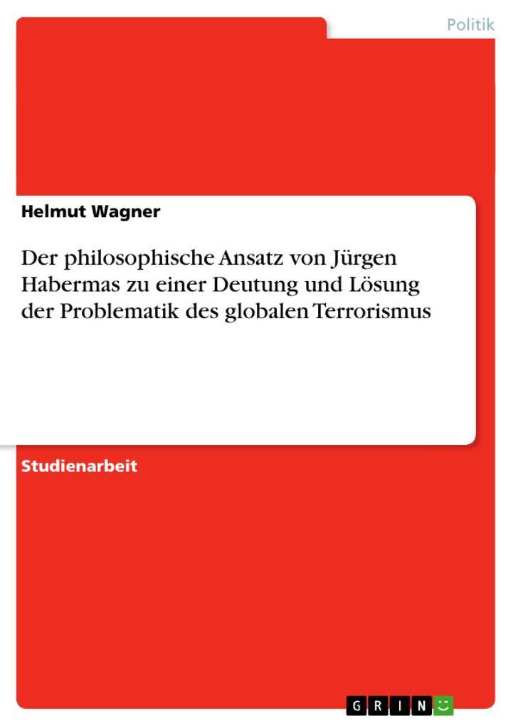 Der philosophische Ansatz von Jürgen Habermas zu einer Deutung und Lösung der Problematik des global als Taschenbuch