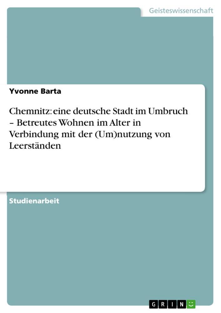 Chemnitz: eine deutsche Stadt im Umbruch - Betreutes Wohnen im Alter in Verbindung mit der (Um)nutzu als Buch (kartoniert)