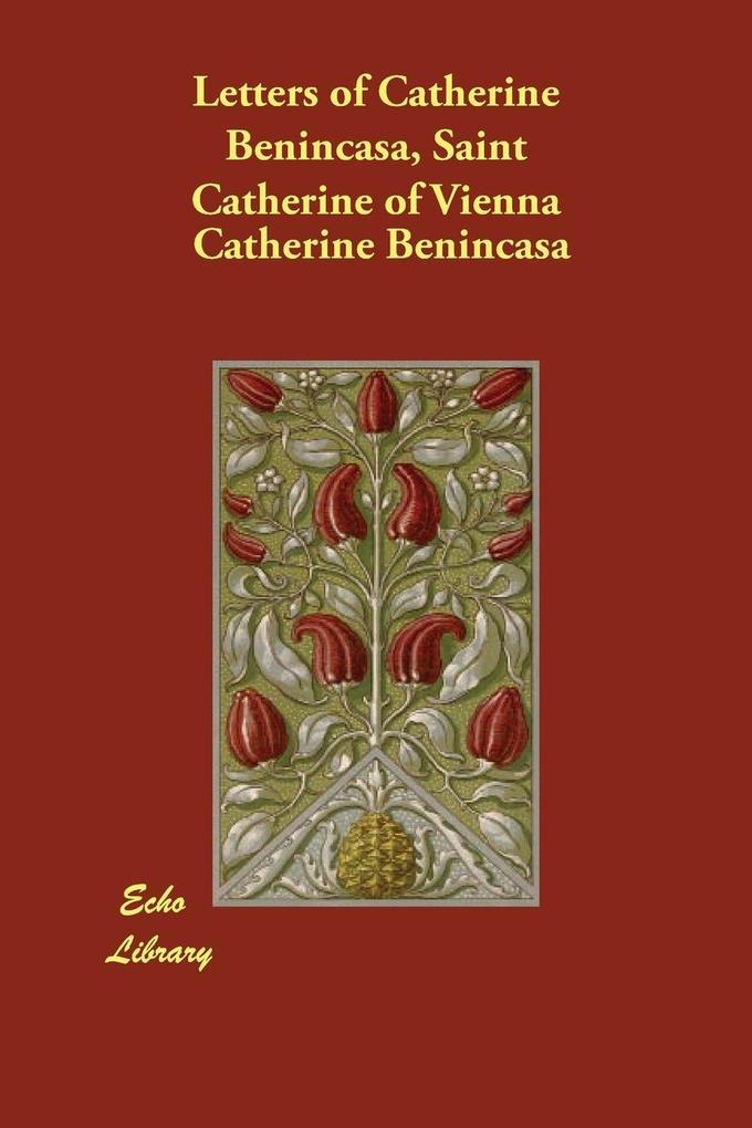 Letters of Catherine Benincasa, Saint Catherine of Vienna als Taschenbuch