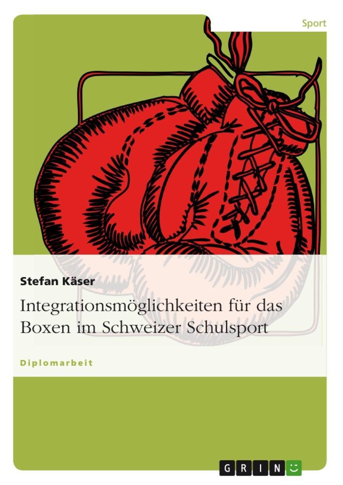Integrationsmöglichkeiten für das Boxen im Schweizer Schulsport als Taschenbuch
