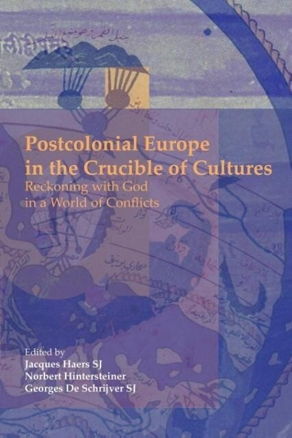Postcolonial Europe in the Crucible of Cultures: Reckoning with God in a World of Conflicts als Taschenbuch