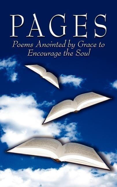 Pages: Poems Anointed by Grace to Encourage the Soul als Taschenbuch