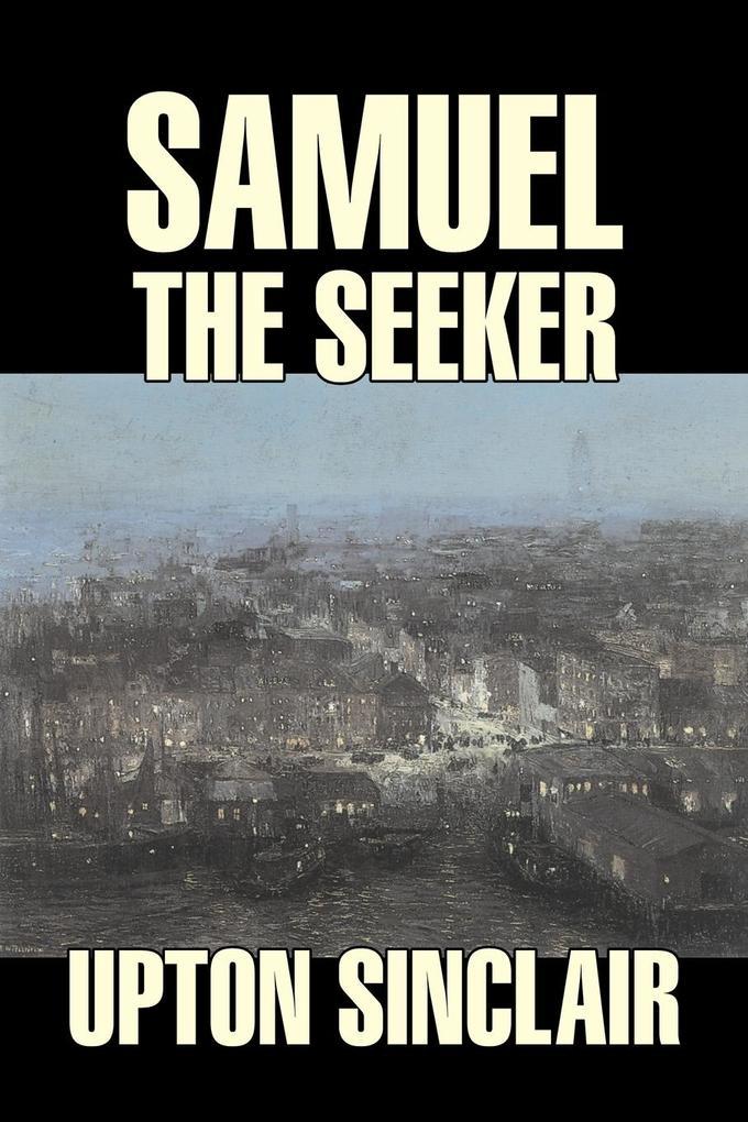 Samuel the Seeker by Upton Sinclair, Fiction, Classics, Literary als Taschenbuch