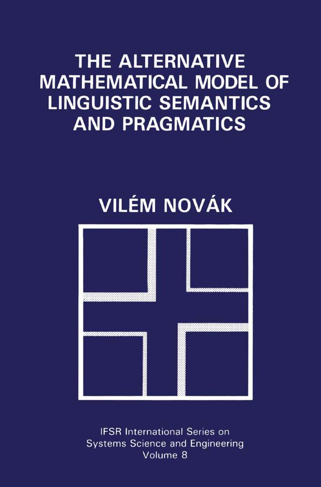 The Alternative Mathematical Model of Linguistic Semantics and Pragmatics als Buch (gebunden)