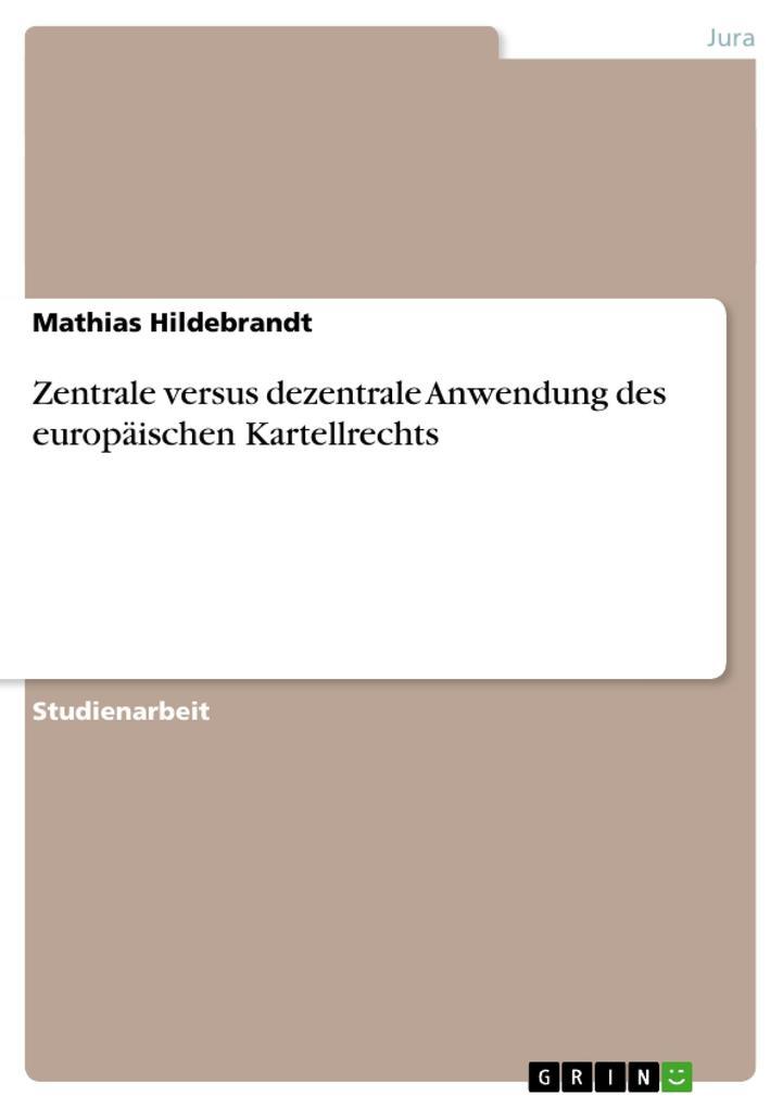 Zentrale versus dezentrale Anwendung des europäischen Kartellrechts als Buch (kartoniert)