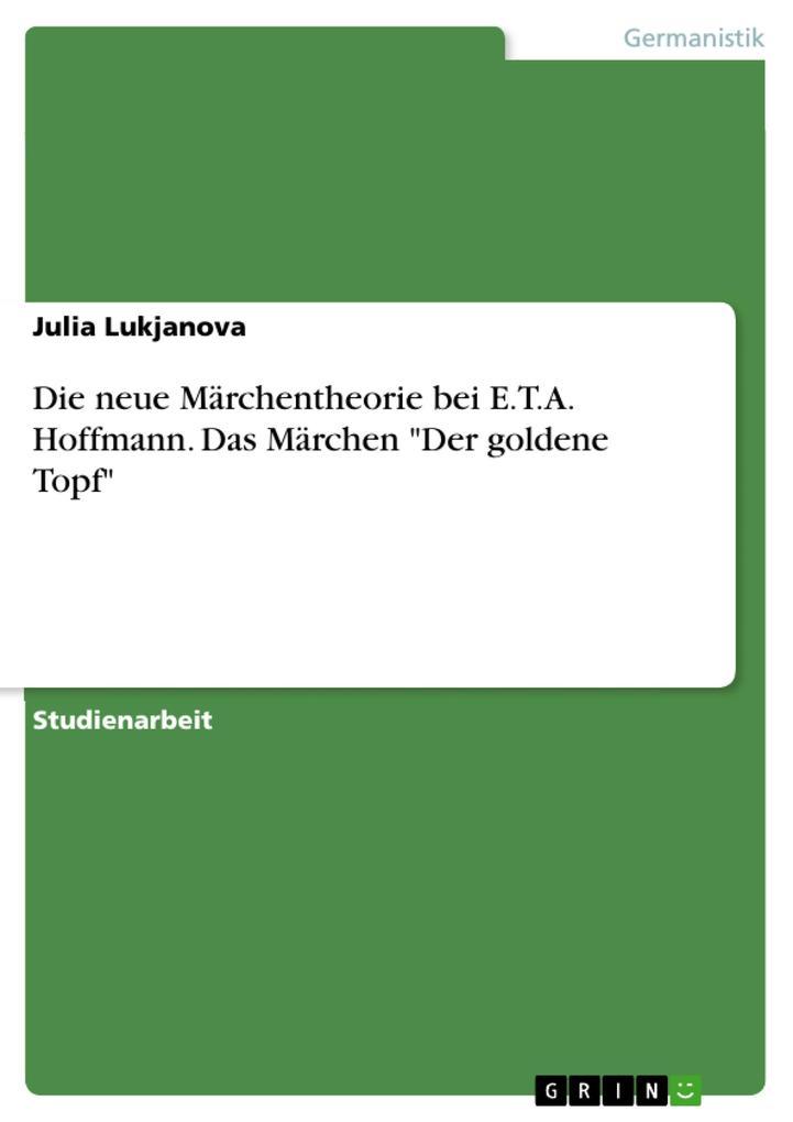 """Die neue Märchentheorie bei E.T.A. Hoffmann, anhand des Märchens """"Der goldene Topf"""" als Buch (geheftet)"""