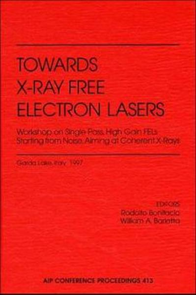 Towards X-Ray Free Electron Lasers Workshop on Single Pass, High Gain Fels Starting from Noise Aiming at Coherent X-Rays als Buch (gebunden)