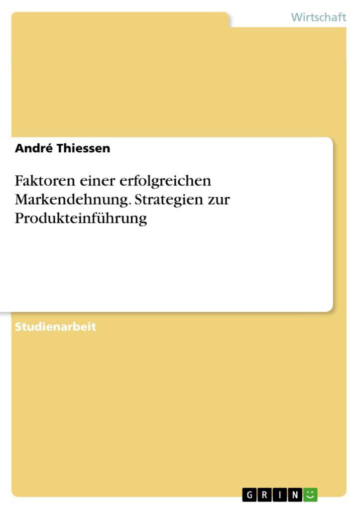 Faktoren einer erfolgreichen Markendehnung. Strategien zur Produkteinführung als Buch (geheftet)