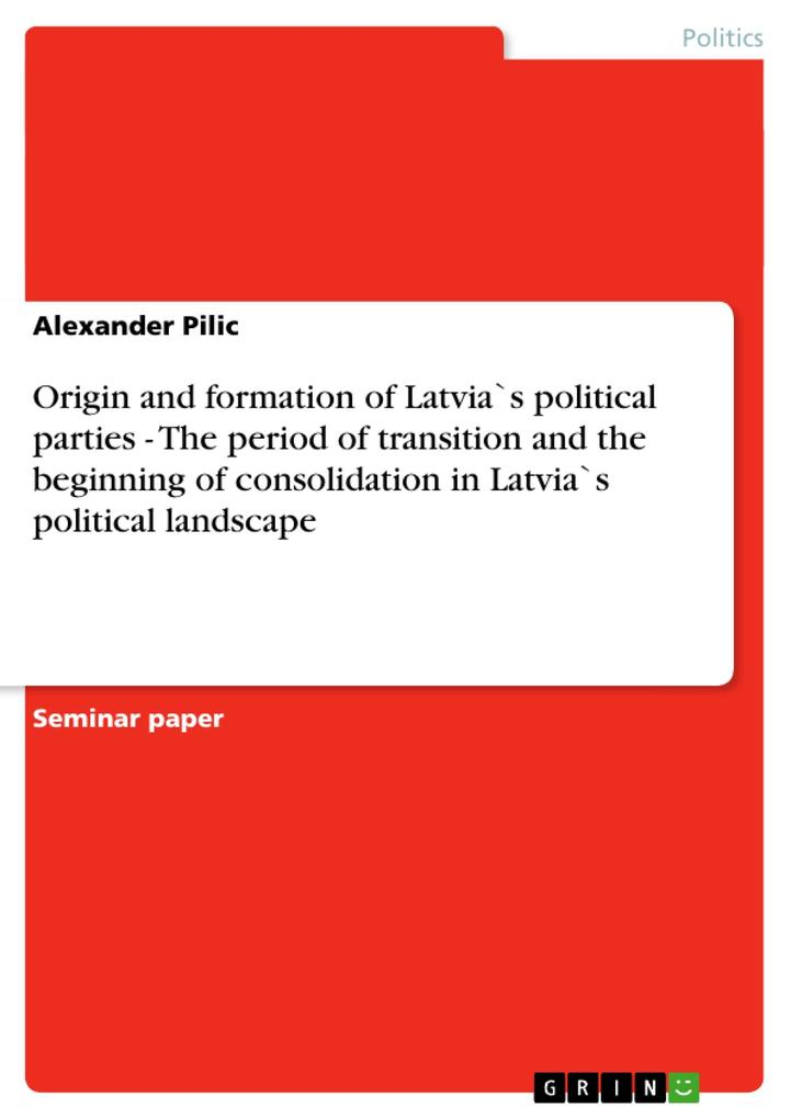 Origin and formation of Latvia`s political parties - The period of transition and the beginning of c als Taschenbuch