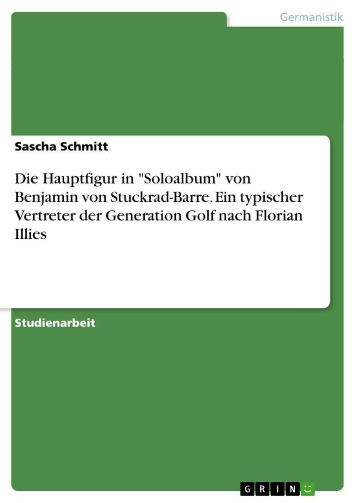 """Die Hauptfigur in """"Soloalbum"""" von Benjamin von Stuckrad-Barre. Ein typischer Vertreter der Generation Golf nach Florian Illies als Buch (kartoniert)"""