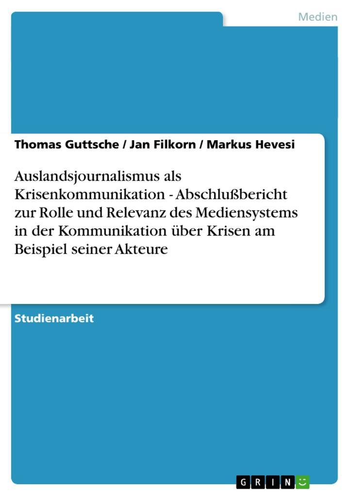 Auslandsjournalismus als Krisenkommunikation - Abschlußbericht zur Rolle und Relevanz des Mediensystems in der Kommunikation über Krisen am Beispiel seiner Akteure als Buch (kartoniert)