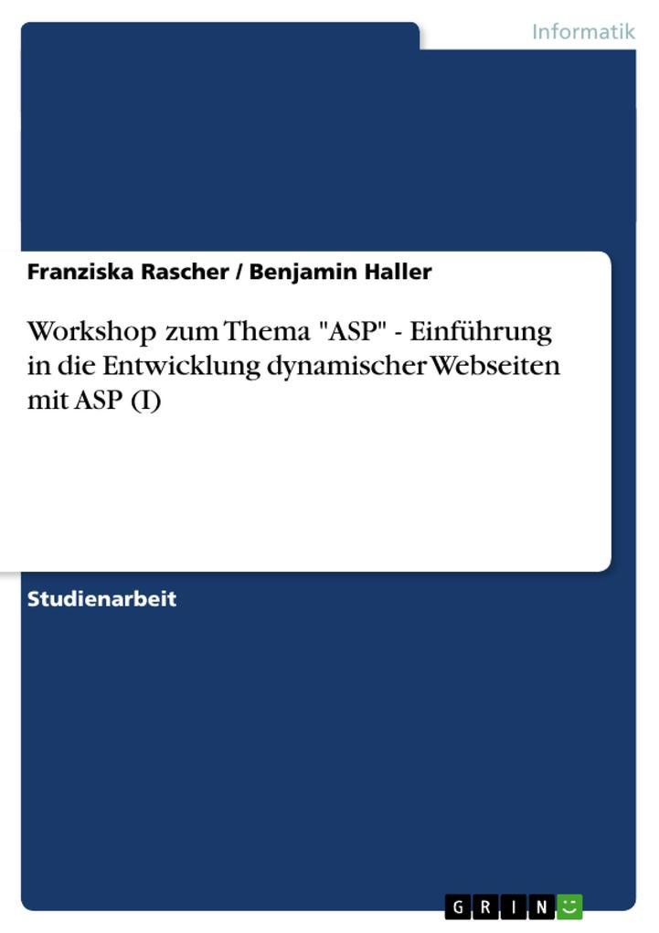 """Workshop zum Thema """"ASP"""" - Einführung in die Entwicklung dynamischer Webseiten mit ASP (I) als Buch (kartoniert)"""