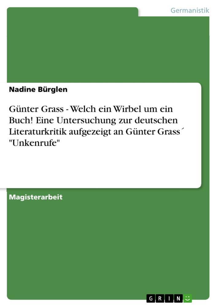 """Günter Grass - Welch ein Wirbel um ein Buch! Eine Untersuchung zur deutschen Literaturkritik aufgezeigt an Günter Grass' """"Unkenrufe"""" als Buch (kartoniert)"""