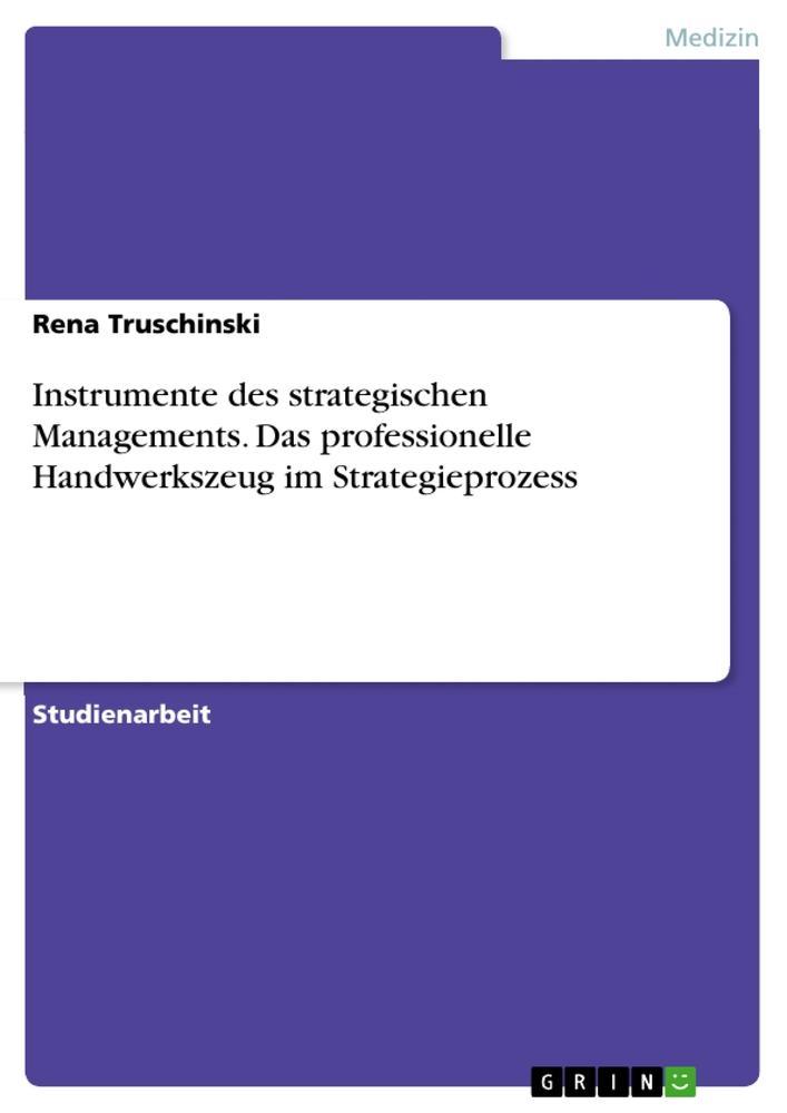 Instrumente des strategischen Managements. Das professionelle Handwerkszeug im Strategieprozess als Buch (kartoniert)