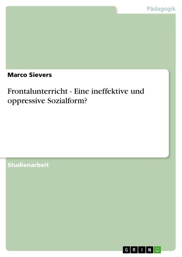 Frontalunterricht - Eine ineffektive und oppressive Sozialform? als Taschenbuch