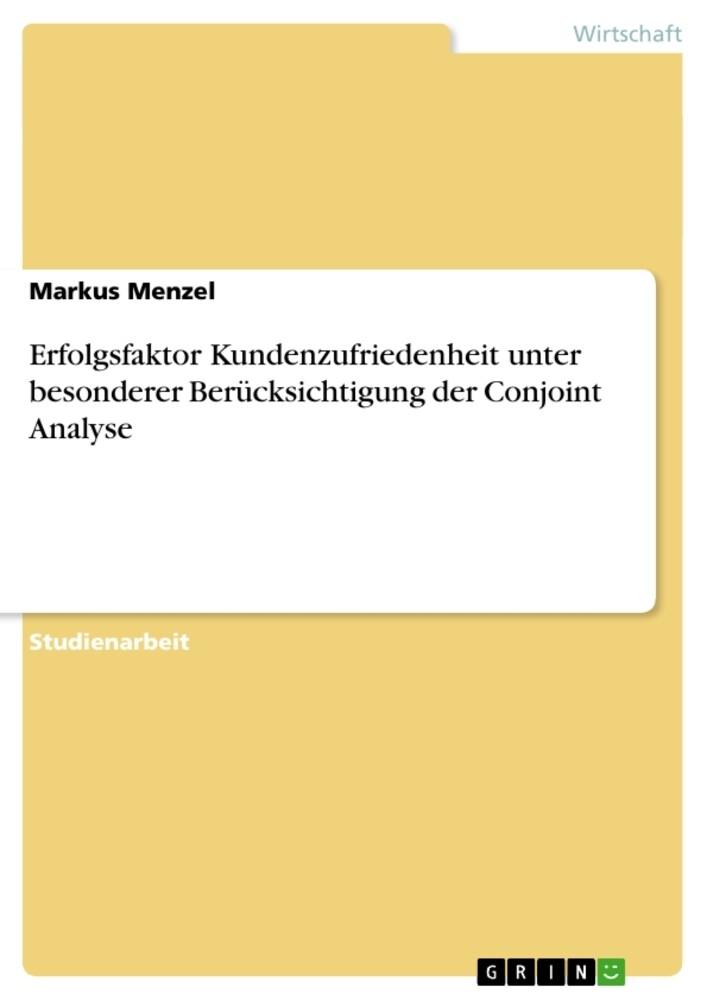 Erfolgsfaktor Kundenzufriedenheit unter besonderer Berücksichtigung der Conjoint Analyse als Taschenbuch