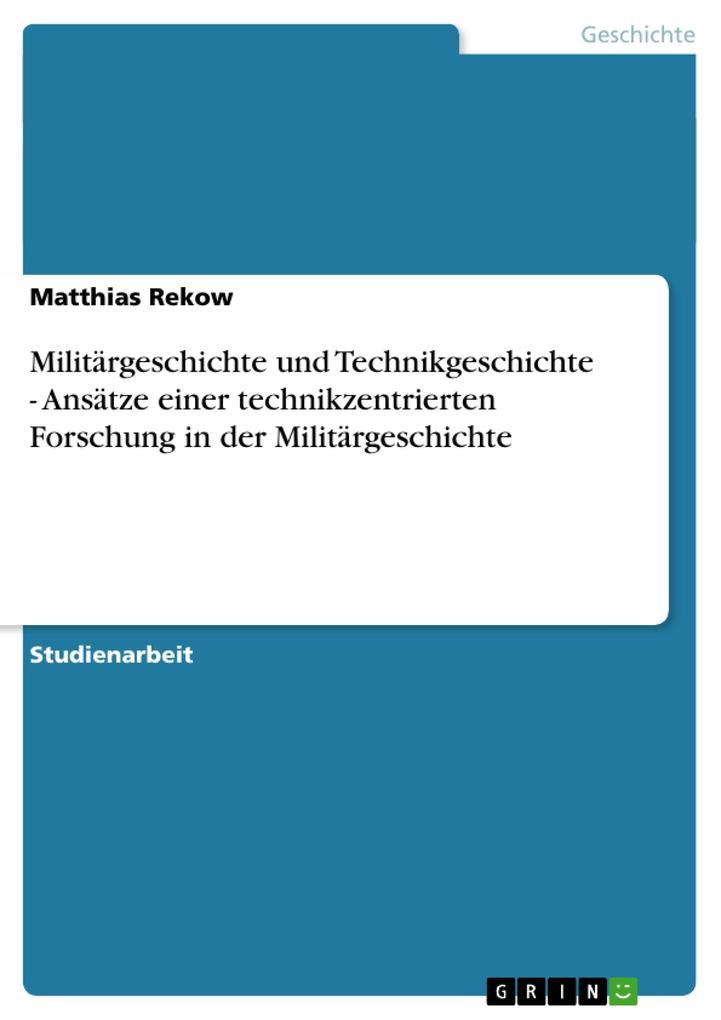 Militärgeschichte und Technikgeschichte - Ansätze einer technikzentrierten Forschung in der Militärg als Taschenbuch