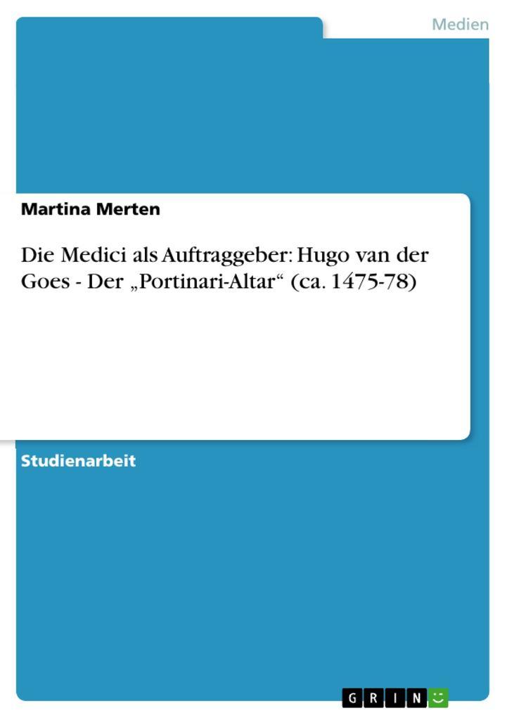 """Die Medici als Auftraggeber: Hugo van der Goes - Der """"Portinari-Altar"""" (ca. 1475-78) als Buch (kartoniert)"""