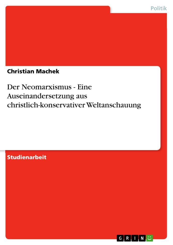 Der Neomarxismus - Eine Auseinandersetzung aus christlich-konservativer Weltanschauung als Buch (kartoniert)