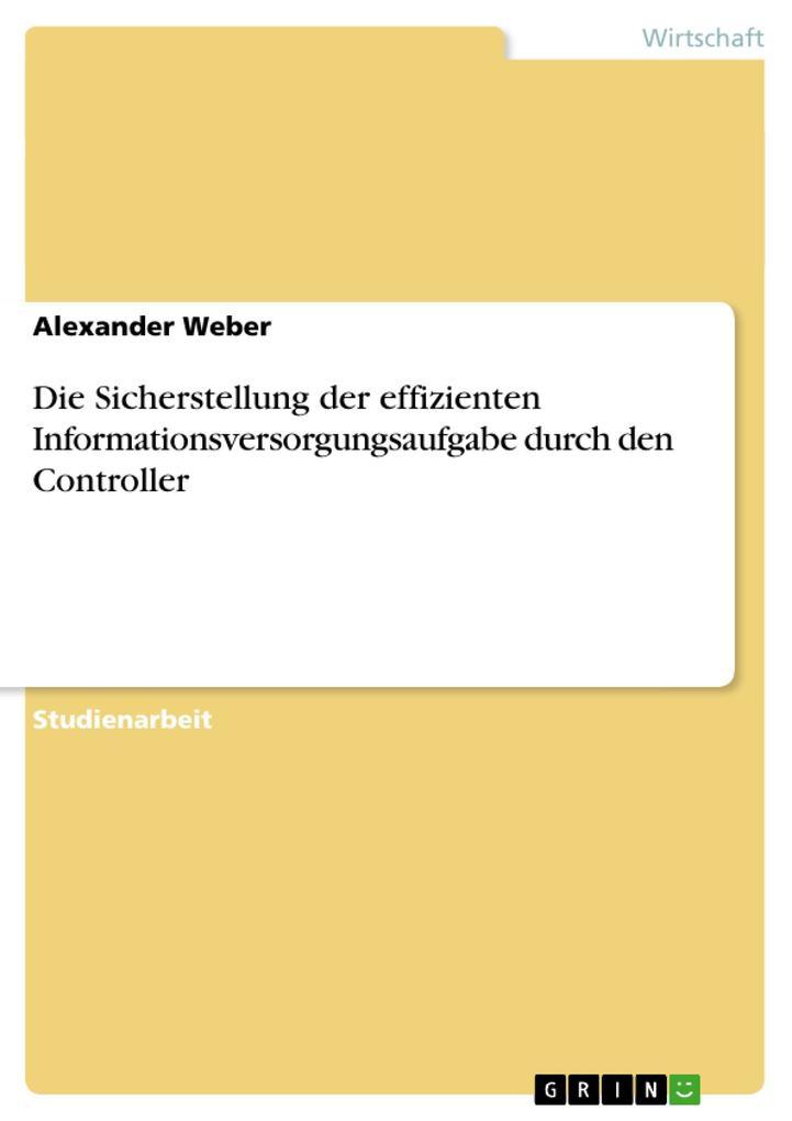 Die Sicherstellung der effizienten Informationsversorgungsaufgabe durch den Controller als Taschenbuch