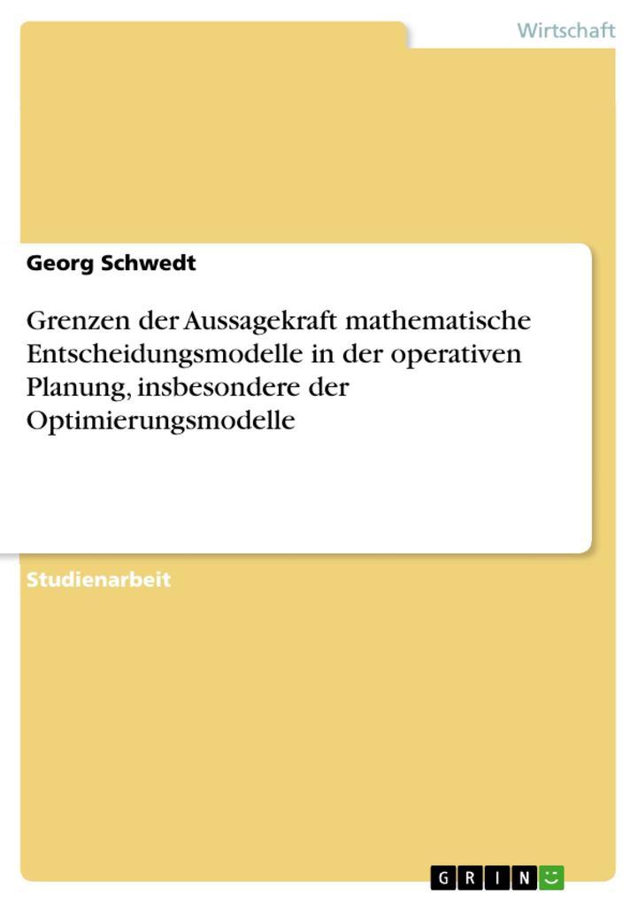 Grenzen der Aussagekraft mathematische Entscheidungsmodelle in der operativen Planung, insbesondere der Optimierungsmodelle als Buch (geheftet)