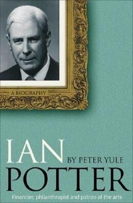 Ian Potter: Financier, Philanthropist and Patron of the Arts als Buch (gebunden)