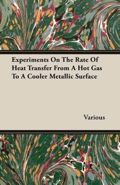 Experiments On The Rate Of Heat Transfer From A Hot Gas To A Cooler Metallic Surface als Taschenbuch