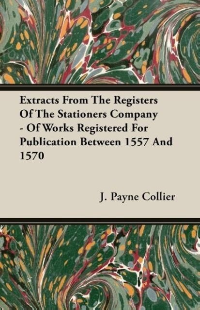 Extracts from the Registers of the Stationers Company - Of Works Registered for Publication Between 1557 and 1570 als Taschenbuch