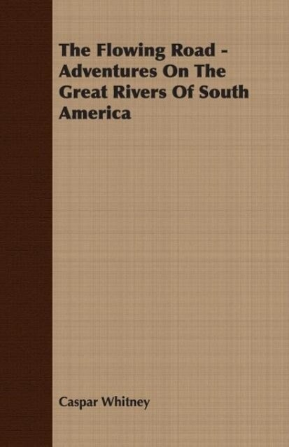 The Flowing Road - Adventures On The Great Rivers Of South America als Taschenbuch