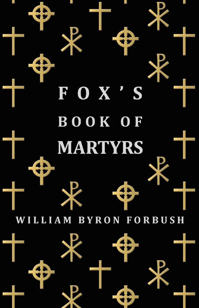 Fox's Book of Martyrs - A History of the Lives, Sufferings and Triumphant Deaths of the Early Christian and Protestant Martyrs als Taschenbuch