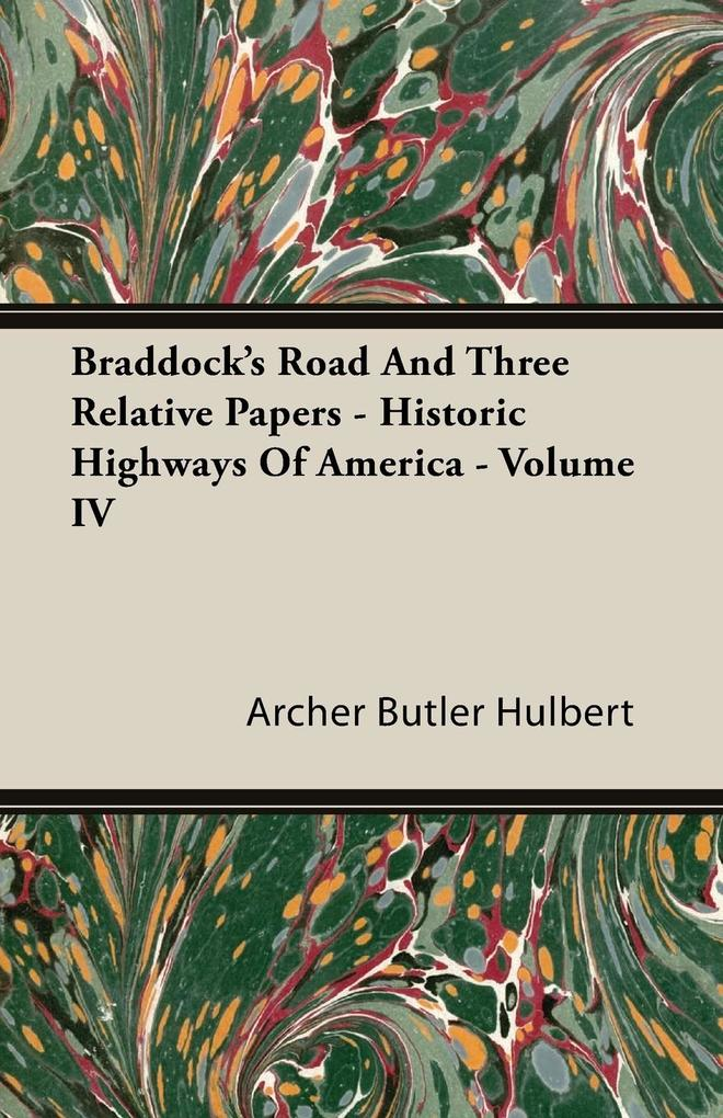 Braddock's Road and Three Relative Papers - Historic Highways of America - Volume IV als Taschenbuch