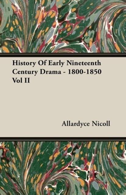 History Of Early Nineteenth Century Drama - 1800-1850 Vol II als Taschenbuch