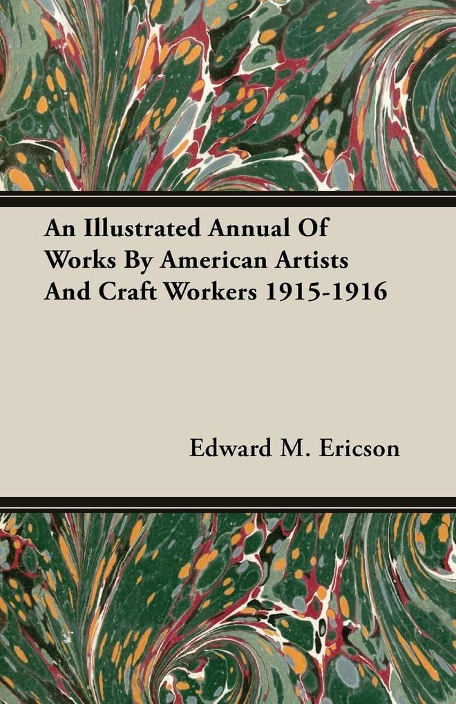 An Illustrated Annual Of Works By American Artists And Craft Workers 1915-1916 als Taschenbuch
