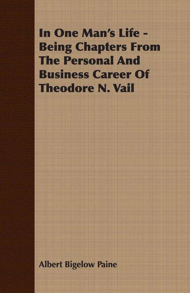 In One Man's Life - Being Chapters from the Personal and Business Career of Theodore N. Vail als Taschenbuch